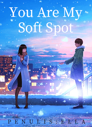You Are My Soft Spot